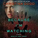 Because I'm Watching: A Novel Audiobook by Christina Dodd Narrated by Andi Arndt