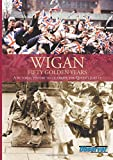 img - for Wigan Fifty Golden Years by Gary Brunskill (2015-07-09) book / textbook / text book