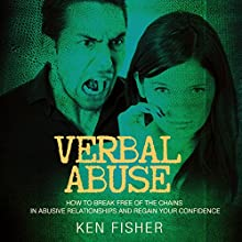 Verbal Abuse: How to Break Free of the Chains in Abusive Relationships and Regain Your Confidence Audiobook by Ken Fisher Narrated by Nancy Bos