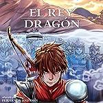 El Rey Dragón [The Dragon King, Spanish Edition] | Fernanda Badano