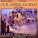 Our American West: Volume I (       UNABRIDGED) by Gary McCarthy Narrated by Rusty Nelson