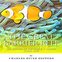 The Great Barrier Reef: The History of the World's Largest Coral Reef (       UNABRIDGED) by Charles River Editors Narrated by Jamie Ecklund