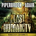 The Last Humanity: A Dystopian Society in a Post-Apocalyptic World: The Last Survivors, Book 3 Audiobook by Bobby Adair, T.W. Piperbrook Narrated by Sean Runnette