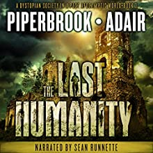 The Last Humanity: A Dystopian Society in a Post-Apocalyptic World: The Last Survivors, Book 3 (       UNABRIDGED) by Bobby Adair, T.W. Piperbrook Narrated by Sean Runnette