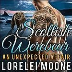Scottish Werebear, Book 1: An Unexpected Affair: A BBW Bear Shifter Paranormal Romance | Lorelei Moone