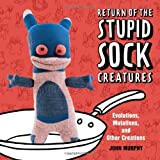 img - for Return of the Stupid Sock Creatures: Evolutions, Mutations, and Other Creations by John Murphy (2012-10-02) book / textbook / text book