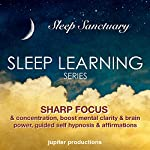 Sharp Focus & Concentration, Boost Mental Clarity & Brain Power: Sleep Learning, Guided Self Hypnosis & Affirmations | Jupiter Productions