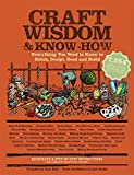 Craft Wisdom & Know-How: Everything You Need to Stitch, Sculpt, Bead and Build