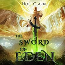 The Sword of Eden: The Kingdom of Heaven Chronicles, Book 1 Audiobook by Holt Clarke Narrated by James D. Heffernan Jr.