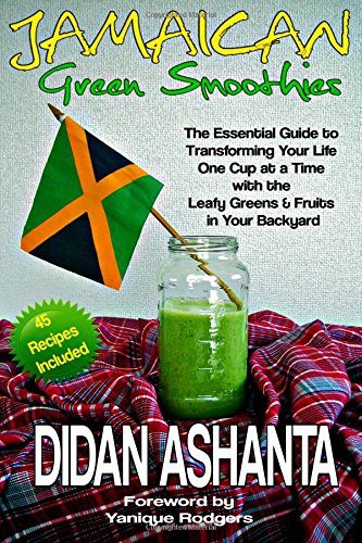 Jamaican Green Smoothies: The Essential Guide To Transforming Your Life, One Cup At A Time, With The Leafy Greens & Fruits In Your Backyard front-24570