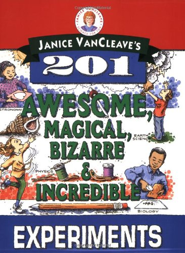Janice VanCleave's 201 Awesome, Magical, Bizarre, & Incredible Experiments (Science for every kid)