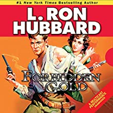 Forbidden Gold: An Adventure in Love and Money and the Desire for More (       UNABRIDGED) by L. Ron Hubbard Narrated by R. F. Daley, Beth Leckbee, Bob Caso, Matt Scott, Jim Meskimen