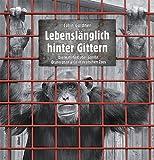 Lebenslänglich hinter Gittern - Die Wahrheit über Gorilla, Oran Utan & Co in deutschen Zoos