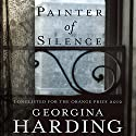 Painter of Silence Audiobook by Georgina Harding Narrated by Sian Thomas