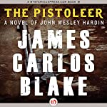 The Pistoleer: A Novel of John Wesley Hardin | James C. Blake