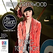 Flying Too High: A Phryne Fisher Mystery Audiobook by Kerry Greenwood Narrated by Stephanie Daniel