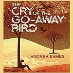 The Cry of the Go-Away Bird | Andrea Eames