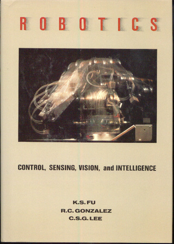 Free english books download pdf format Robotics: Control, Sensing, Vision, and Intelligence PDB ePub by C.S.G. Lee, K. S. Fu, R.C. Gonzalez