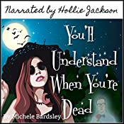 You'll Understand When You're Dead: The Broken Heart Paranormal Romance Series, Volume 12   Michele Bardsley