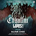 Cthulhu Lives!: An Eldritch Tribute to H. P. Lovecraft Audiobook by Salome Jones Narrated by Leeman Kessler, Alasdair Stuart