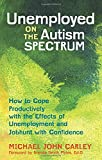 Unemployed on the Autism Spectrum: How to Cope Productively with the Effects of Unemployment and Jobhunt with Confidence
