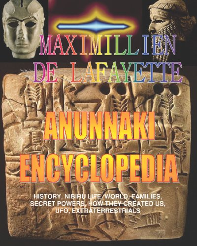 Anunnaki Encyclopedia: History, Nibiru Life, World, Families, Secret Powers, How They Created Us, Ufo, Extraterrestrials: Maximillien De Lafayette: 9781438209784: Amazon.com: Books