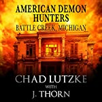 American Demon Hunters - Battle Creek, Michigan: An American Demon Hunters Novella | J. Thorn,Chad Lutzke