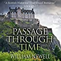 Passage Through Time: A Scottish Historical Romance Time Travel Tale Audiobook by William Newell Narrated by Kevin Theis