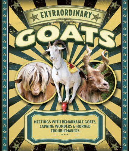 Extraordinary Goats: Meetings with Remarkable Goats, Caprine Wonders & Horned Troublemakers