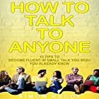 How to Talk to Anyone: 10 Tips to Become Fluent in Small Talk You Wish You Already Knew Hörbuch von Simon Ruddy Gesprochen von: Dave Wright