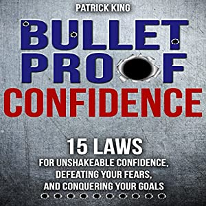 Bulletproof: 15 Laws for Unshakeable Confidence, Defeating Your Fears, and Conquering Your Goals Audiobook