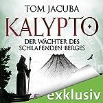 Der Wächter des schlafenden Berges (Kalypto 3) | Tom Jacuba