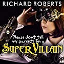 Please Don't Tell My Parents I'm a Supervillain: Please Don't Tell My Parents Series #1 Audiobook by Richard Roberts Narrated by Emily Woo Zeller