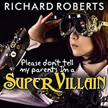 Please Don't Tell My Parents I'm a Supervillain: Please Don't Tell My Parents Series #1 (       UNABRIDGED) by Richard Roberts Narrated by Emily Woo Zeller