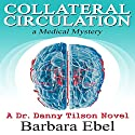 Collateral Circulation: A Medical Mystery: A Dr. Danny Tilson Novel, Book 3 (       UNABRIDGED) by Barbara Ebel Narrated by Dave Wright