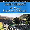 All Things Bright and Beautiful Audiobook by James Herriot Narrated by Christopher Timothy