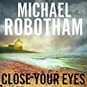 Close Your Eyes (       UNABRIDGED) by Michael Robotham Narrated by Sean Barrett