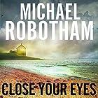 Close Your Eyes Hörbuch von Michael Robotham Gesprochen von: Sean Barrett