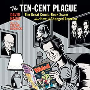 The Ten-Cent Plague: The Great Comic-Book Scare and How It Changed America | [David Hajdu]