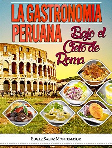 La Gastronomia Peruana Bajo el Cielo de Roma (Spanish Edition) by edgar walter saenz montemayor