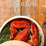 Easy Seafood Cookbook: Seafood Recipes for Tilapia, Salmon, Shrimp, and All Types of Fis