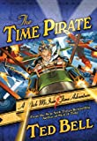 The Time Pirate: A Nick McIver Time Adventure (Nick Mciver Time Adventures) (0312665490) by Bell, Ted