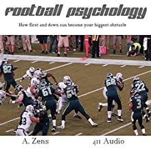 Football Psychology: How First and Down Can Become Your Biggest Obstacle | Livre audio Auteur(s) : A. Zens Narrateur(s) :  411 Audio