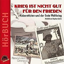 Krieg ist nicht gut für den Frieden: Kabarettisten und der Erste Weltkrieg Hörbuch von Stephan Göritz Gesprochen von: div. div.