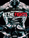 At the Fights: Inside the World of Pr...