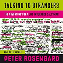 Talking to Strangers: The Adventures of a Life Insurance Salesman Audiobook by Peter Rosengard Narrated by Peter Rosengard