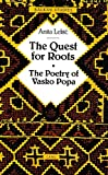 The Quest for Roots: The Poetry of Vasko Popa (Balkan Studies)