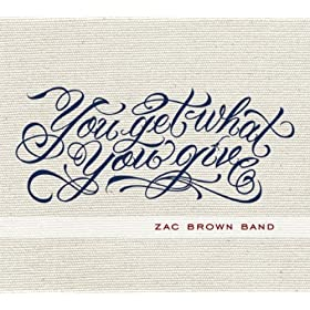 Zac Brown Band - 'You Get What You Give'
