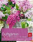 Duftgärten: Einfache Pflanzrezepte zum Nachgestalten