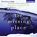 The Missing Place (       UNABRIDGED) by Sophie Littlefield Narrated by Joyce Bean